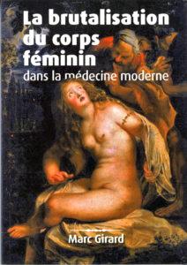La brutalisation du corps féminin dans la médecine moderne - Docteur Marc Girard