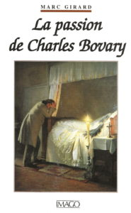 La passion de Charles Bovary - Docteur Marc Girard